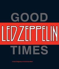 CAPA DE LED ZEPPELIN: GOOD TIMES, BAD TIMES - A VISUAL BIOGRAPHY OF THE ULTIMATE BAND